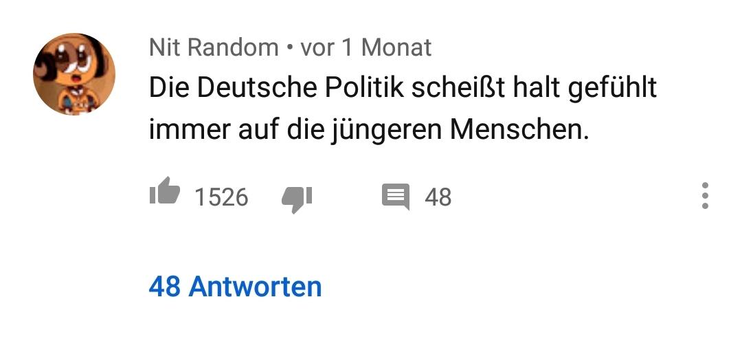 """Screenshot aus den Youtube-Kommentaren. Nit Random schreibt: """"Die Deutsche Politik scheißt halt gefühlt immer auf die jüngeren Menschen"""". Darunter 1526 Likes und keine Dislikes"""